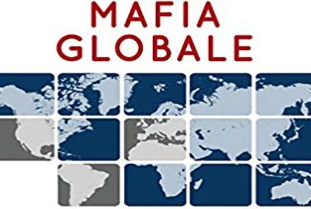 Mafia globale. Le organizzazioni criminali del mondo