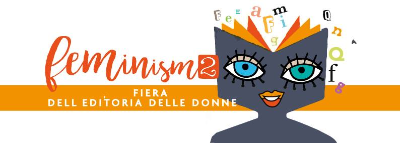FEMINISM – La fiera dell'editoria delle donne (8-10 marzo 2019, Roma)